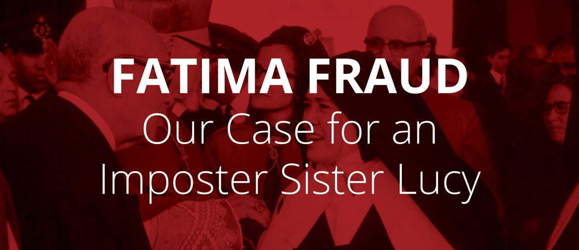 Fatima Fraud: Our Case for an Imposter Sister Lucy