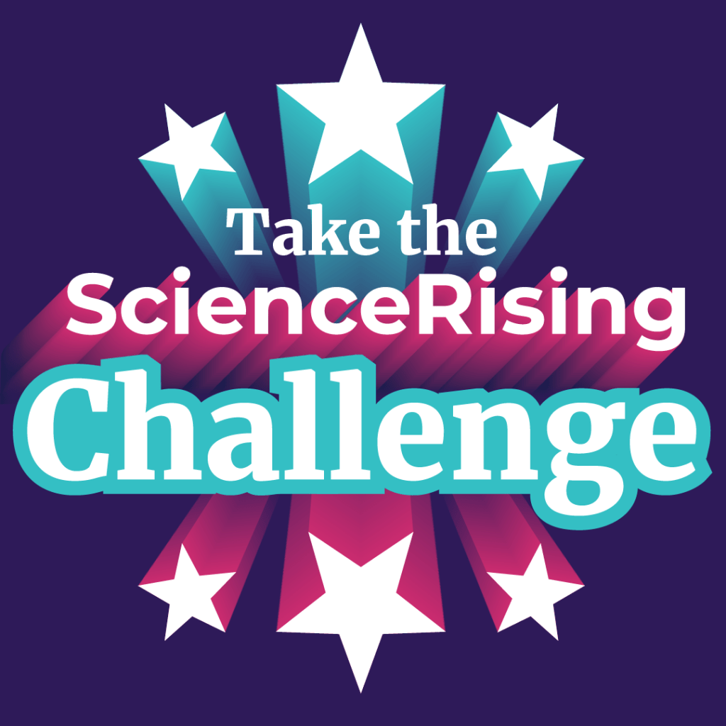 "A graphic that says ""Take the Science Rising Challenge"" with stars coming from the words."