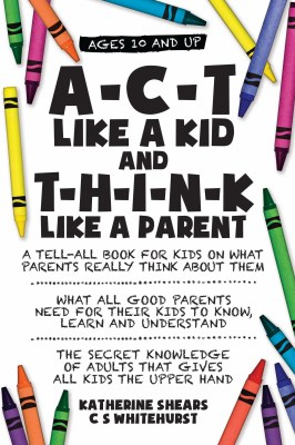 A-C-T Like a Kid and T-H-I-N-K Like a Parent cover