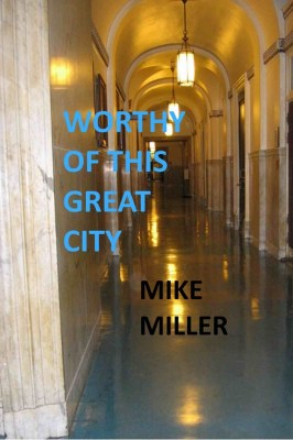 Worthy of This Great City Mike Miller