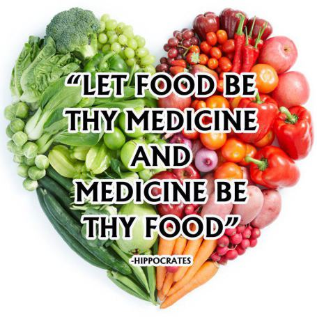 Let food be thy medicine-- Hipocrates