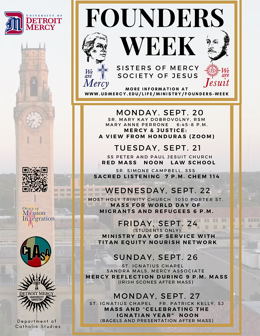 """A flyer for Founders Week. Several events are listed as well as the """"We are Mercy"""" and """"We are Jesuit"""" phrases. Logos include Detroit Mercy's, Office of Mission Integration, CLASA, Detroit Mercy University Ministry and Department of Catholic Studies. The background of the flyer is an aerial photo of Detroit Mercy's McNichols Campus with the clocktower in the background."""