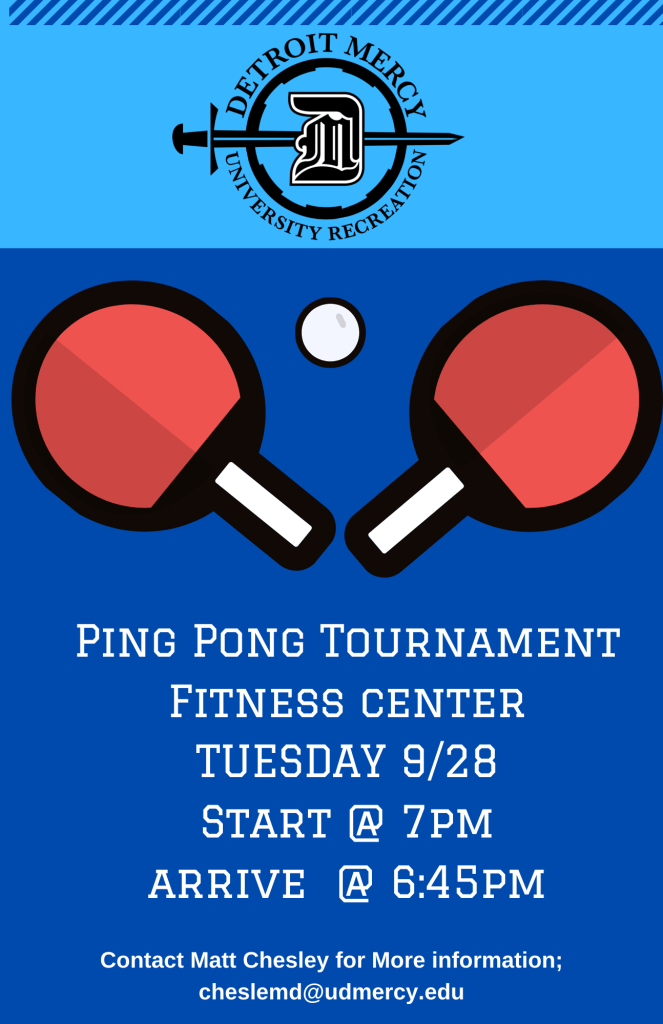 A flyer graphic for Detroit Mercy's University Recreation's Ping Pong Tournament at the Fitness Center on Tuesday, Sept. 28 starting at 7 p.m. with arrival time set for 6:45 p.m. Contact Matt Chesley for more information at cheslemd@udmercy.edu