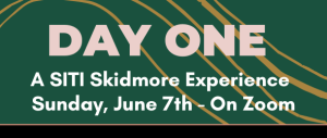 Day One, A SITI Skidmore Experience, Sunday June 7th On Zoom