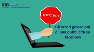 Sei sicuro che la tua pubblicità su facebook funziona, oppure commetti questi errori grossolani??