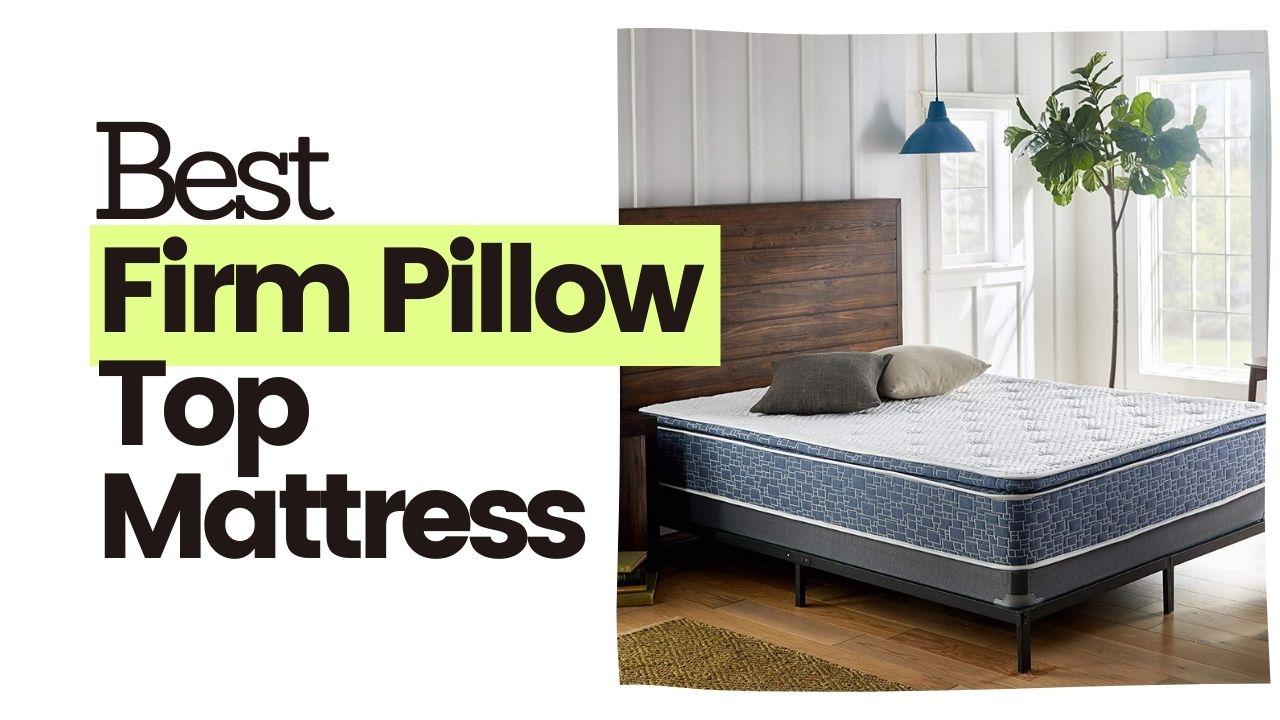 5 Best Firm Pillow Top Mattress