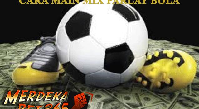 Cara Main Mix Parlay Bola