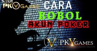 Rahasia Cara Bobol Akun Poker Online PKV Games