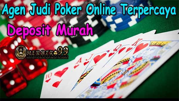 Merdeka99 Agen Judi Poker Online Terpercaya Deposit Murah