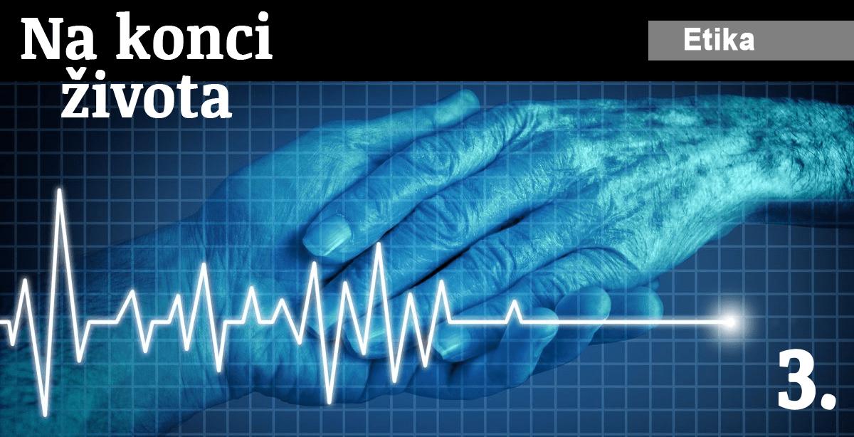Etika: 6. Na konci života – III. Konečným etickým problémem je, zda budeme čekat na smrt