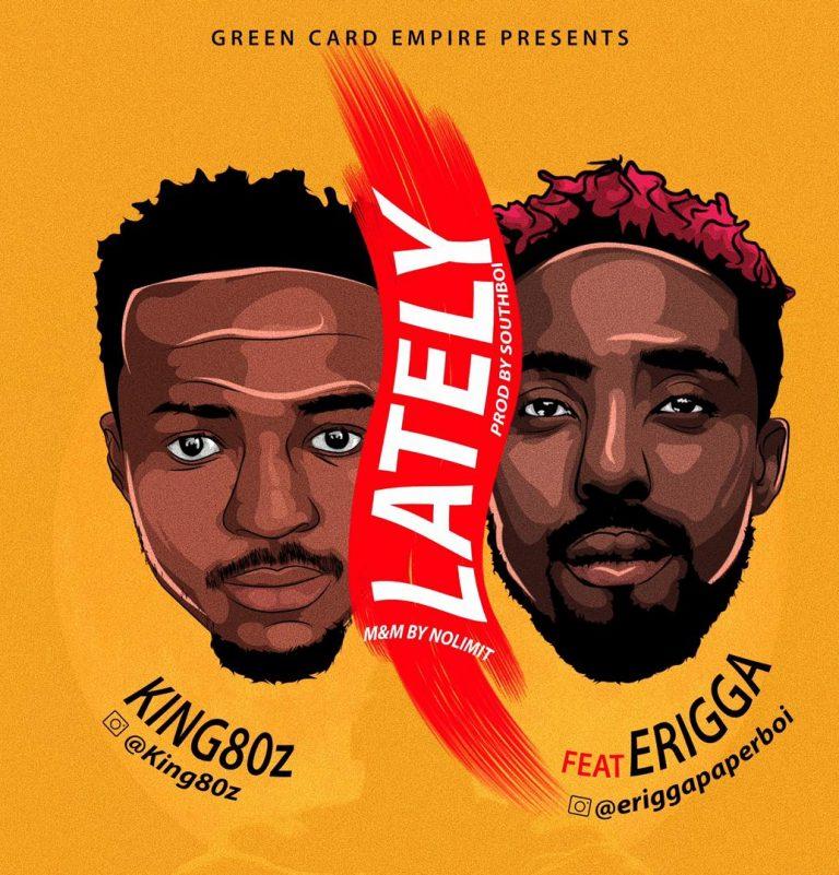 Lately by King80z & Erigga - Mp3 Download