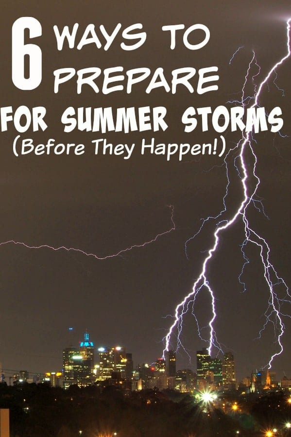 Summer storm season is fast approaching! Make sure you are prepared for what may come BEFORE it happens with these 6 ways to prepare for summer storms (before they happen!)