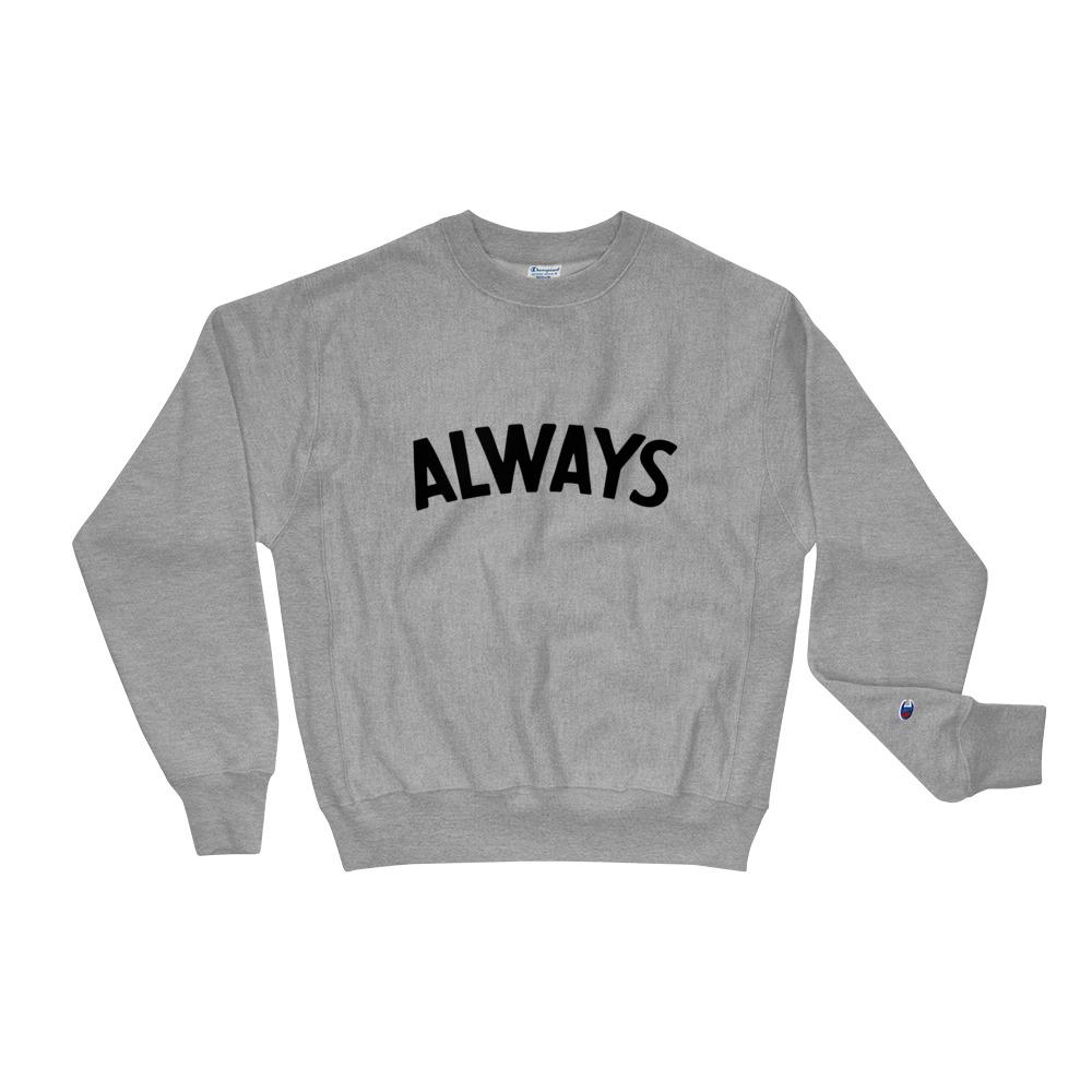 Always Champion Sweatshirt
