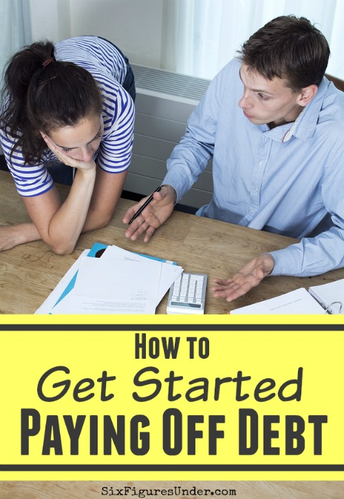 How to Get Started Paying Off Debt - Six Figures Under