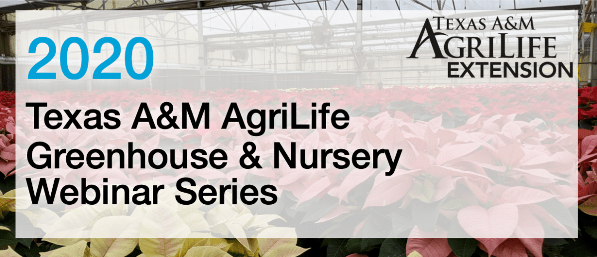 Texas A&M Greenhouse and Nursery Webinar Series – 2020