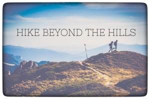 Hike Beyond the Hills