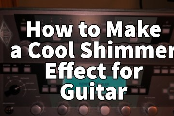 How to Make a Cool Shimmer Effect for Guitar