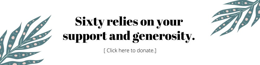 "Image reads: ""Sixty relies on your support and generosity."""