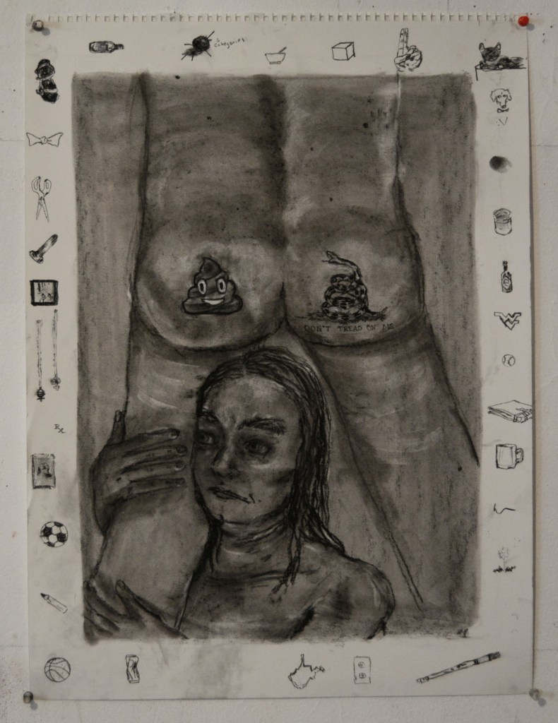 "Image: Boundaries, charcoal on paper, 18"" x 24"", 2020 by Sarah Bastress. This is a black and white charcoal drawing with a figure facing away from the viewer with their butt showing. On one cheek is a poop emoji drawing and on the right is the Gadsden flag with the words, ""Don't Tread on Me."" Wrapped around the figure's left leg is a figure whose face is looking off into the left side of the frame. Surrounding the drawing are smaller drawings of objects like a basketball, soccer ball, coffee cup, hot sauce, and the flying WV logo. Photo courtesy of the artist."