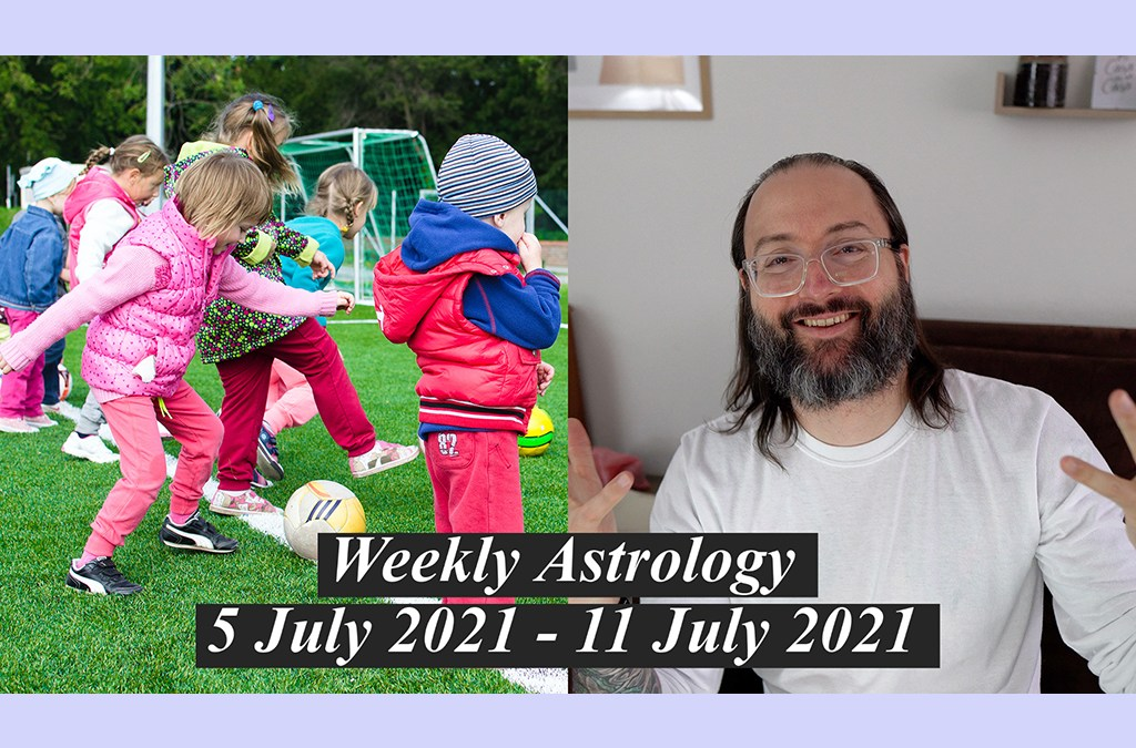 Play and Nurture   Weekly Astrology 5 – 11 July 2021