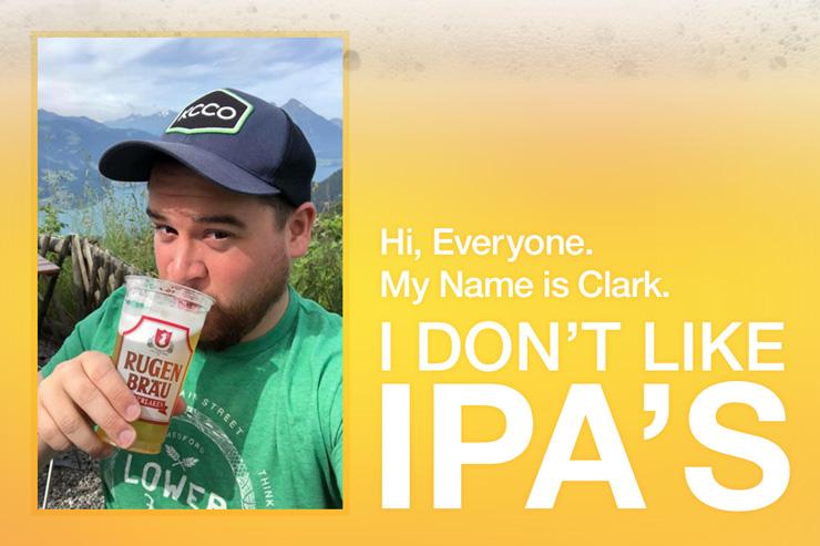 Hi, Everyone. This is Clark. Clark doesn't like IPA's.