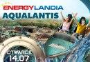 14 LIPCA OTWARCIE NOWEJ STREFY ENERGYLANDII – AQUALANTIS