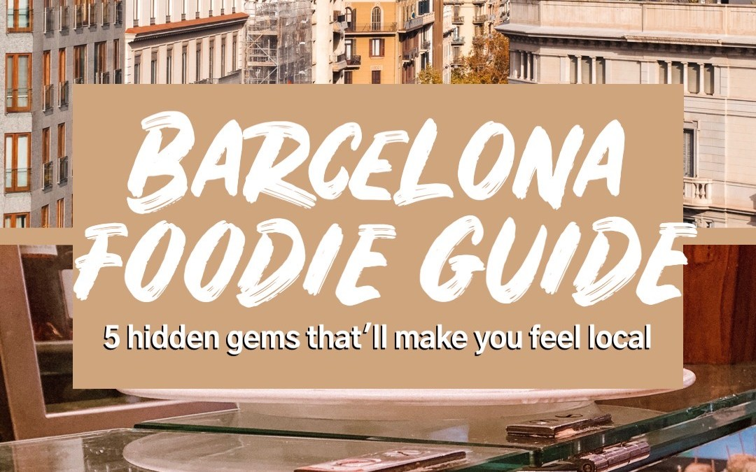 Barcelona Foodie Guide—5 Hidden Gems That'll Make You Feel Local