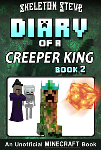 Minecraft Diary of a Creeper King - Book 2 - Unofficial Minecraft Diary Books for Kids, Teens, & Nerds - Adventure Fan Fiction Series