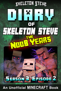 Diary of Minecraft Skeleton Steve the Noob Years - Season 3 Episode 2 (Book 14) - Unofficial Minecraft Books for Kids, Teens, & Nerds - Adventure Fan Fiction Diary Series