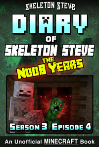 Diary of Minecraft Skeleton Steve the Noob Years - Season 3 Episode 4 (Book 16) - Unofficial Minecraft Books for Kids, Teens, & Nerds - Adventure Fan Fiction Diary Series