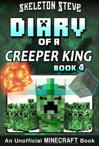 Minecraft Diary of a Creeper King - Book 4 - Unofficial Minecraft Books for Kids, Teens, & Nerds - Adventure Fan Fiction Diary Series
