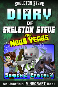 Diary of Minecraft Skeleton Steve the Noob Years - Season 2 Episode 2 (Book 8) - Unofficial Minecraft Books for Kids, Teens, & Nerds - Adventure Fan Fiction Diary Series