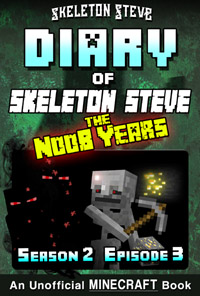 Diary of Minecraft Skeleton Steve the Noob Years - Season 2 Episode 3 (Book 9) - Unofficial Minecraft Books for Kids, Teens, & Nerds - Adventure Fan Fiction Diary Series