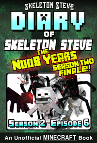 Diary of Minecraft Skeleton Steve the Noob Years - Season 2 Episode 6 (Book 12 - SEASON TWO FINALE) Unofficial Minecraft Books for Kids, Teens, & Nerds - Adventure Fan Fiction Diary Series
