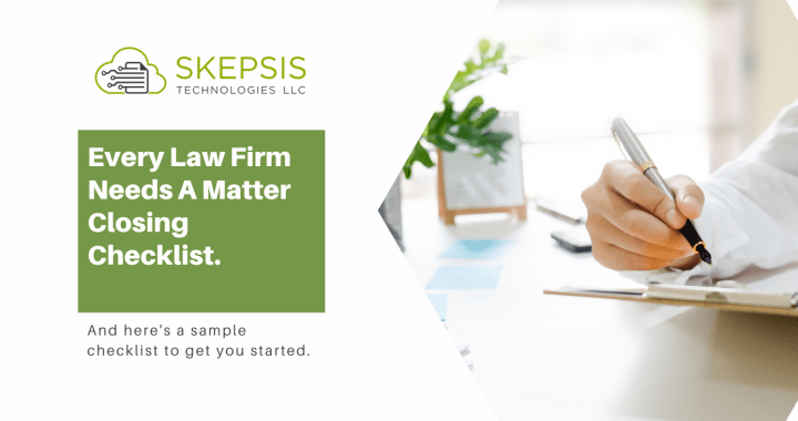 Every Law Firm Needs A Matter Closing Checklist
