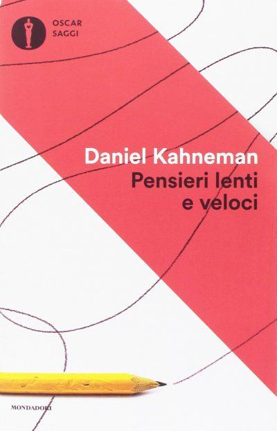 Pensieri Lenti e Veloci – Daniel Kahneman : Recensione Libro