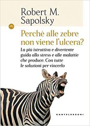 R. Sapolsky - Perchè alle zebre non viene l'ulcera ?