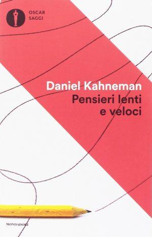 D. Kahneman - Pensieri Lenti e Veloci