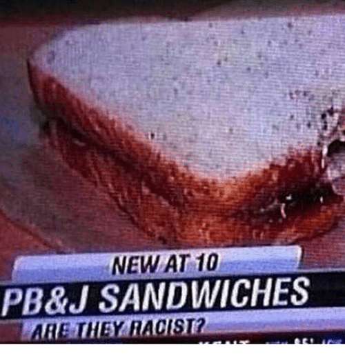 Peanut butter and jelly is now racist? Fake news!
