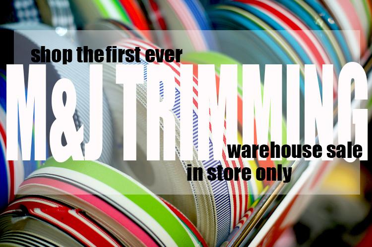 SHOP | M&J TRIMMING WAREHOUSE SALE!