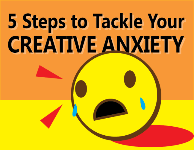 5 Steps to Tackle Your Creative Anxiety