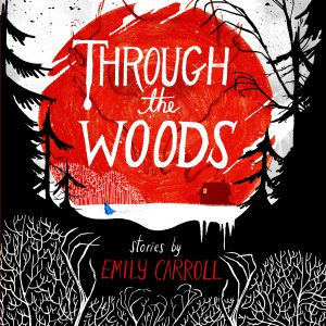 Book Review: Through the Woods by Emily Carroll