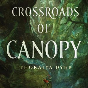 The Word for World is Rainforest: Crossroads of Canopy by Thoraiya Dyer
