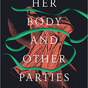 Carmen Maria Machado's Her Body and Other Parties (reviewed by Penny Reeve)