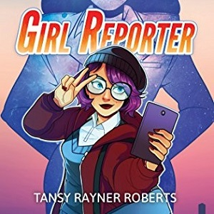 Book Review: Girl Reporter by Tansy Rayner Roberts