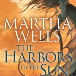 Book Review: The Harbors of the Sun by Martha Wells