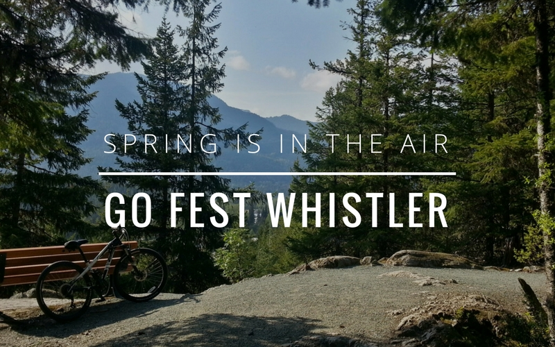 Spring is in the Air! GO Fest Whistler Preview