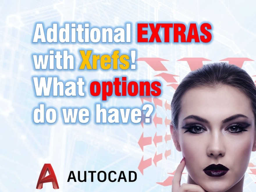 Additional EXTRAS with Xrefs! What options do we have? AutoCAD Guides