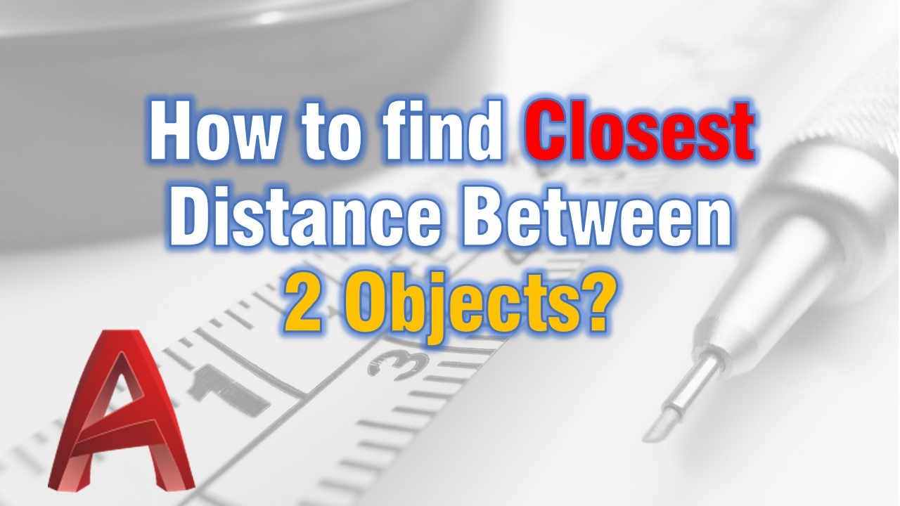 How to find Closest Distance Between 2 Objects?