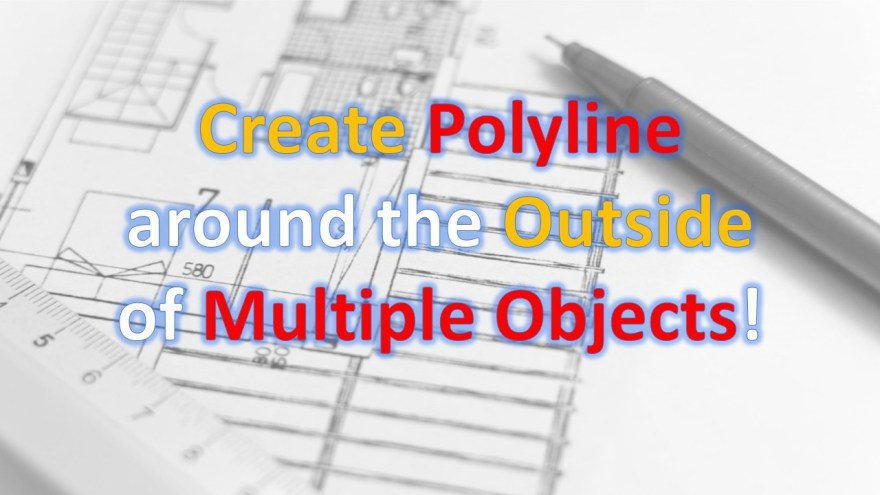 Create Polyline around the Outside of Multiple Objects! Civil 3d Tips